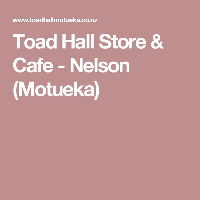 Toad Hall Store & Cafe - Nelson (Motueka)