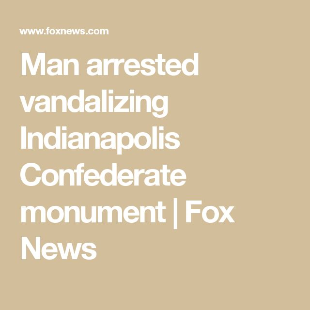 Man arrested vandalizing Indianapolis Confederate monument   Fox News
