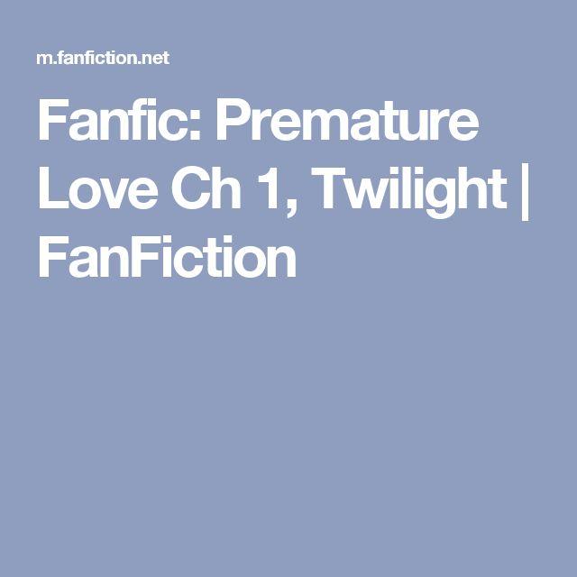 Fanfic: Premature Love Ch 1, Twilight | FanFiction