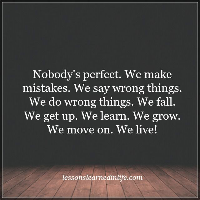 Nobody S Perfect With Images Lessons Learned In Life Nobodys
