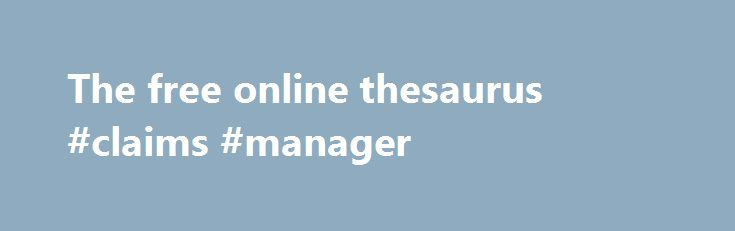 The free online thesaurus #claims #manager http://claim.remmont.com/the-free-online-thesaurus-claims-manager/  the free online thesaurus For Thesaurus Enthusiasts Writing can be a daunting task […]