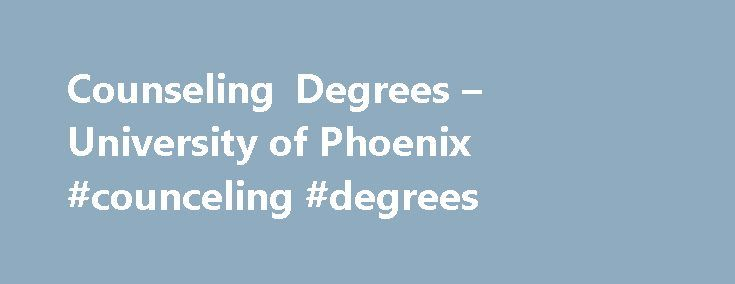 Counseling Degrees – University of Phoenix #counceling #degrees http://canada.remmont.com/counseling-degrees-university-of-phoenix-counceling-degrees/  # Counseling Degrees Welcome to a field of support. The Counseling degree program includes major approaches of counseling allowing students to take coursework beyond theory. Students develop professional skills in assessment, diagnosis and treatment planning for a range of mental health concerns. About Counseling Degrees The College of Social…