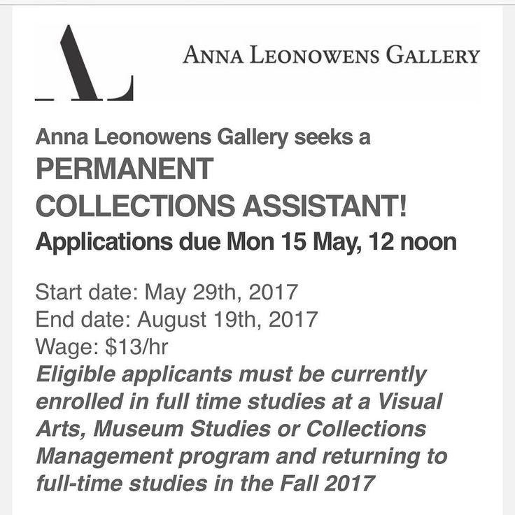 @annaleonowensgallery IS HIRING  Anna Leonowens Gallery seeks a  PERMANENT COLLECTIONS ASSISTANT!  Applications due Mon 15 May 12 noon  Start date: May 29th 2017 End date: August 19th 2017 Wage: $13/hr Eligible applicants must be currently enrolled in full time studies at a Visual Arts Museum Studies or Collections Management program and returning to full-time studies in the Fall 2017 . The Permanent Collections assistant will handle sort inventory identify arrange describe digitally photo document and properly preserve selected artwork and materials in the NSCAD Permanent Collection and archival materials in the NSCAD Press files according to the Council of Nova Scotia Archive standards and Canadian Museum Standards. . The successful candidate will possess the following: . - be currently enrolled in full time studies at a Visual Arts Museum Studies or Collections Management program and returning to full-time studies in the Fall 2017 . - very good interpersonal skills and an ability to communicate effectively orally and in writing in English . - intermediate photographic skills required . - intermediate research skills required . - excellent writing skills . - intermediate computer skills required for image/text processing and database entry . - must be able to work methodically with high attention to detail . - must be able to work independently for periods of time . - gallery/museum experience an asset though training seminars will be provided . - specialized knowledge of art/craft studio practices an asset . - interest in working with archives . - experience working with and/or an understanding of archives will be considered an asset . All applicants must be a Canadian citizen permanent resident or have refugee status in Canada and be under 30 years of age at the start of employment. . A cover letter and resume with 2 references should be mailed to Director Anna Leonowens Gallery NSCAD University 5163 Duke Street Halifax Nova Scotia B3J 3J6 or emailed to mcolosimo@nscad.ca with subject line: YCW - Collections Application.