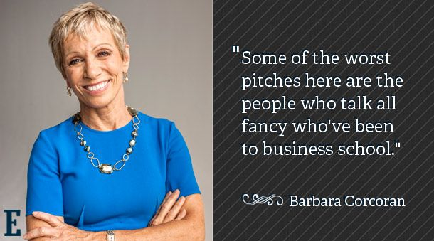"""""""Some of the worst pitches here are the people who talk all fancy who've been to business school."""" - Barbara Corcoran  