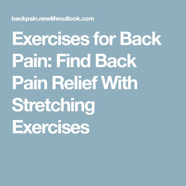 Exercises for Back Pain: Find Back Pain Relief With Stretching Exercises