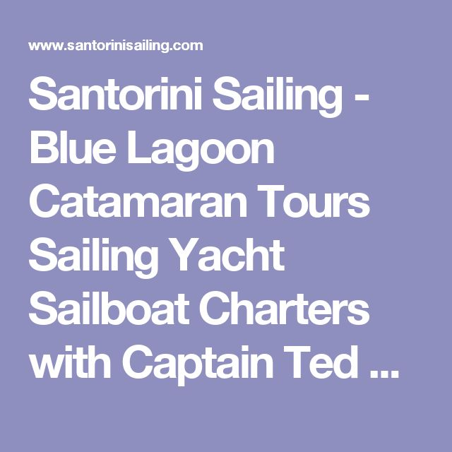 Santorini Sailing - Blue Lagoon Catamaran Tours Sailing Yacht Sailboat Charters with Captain Ted Stathis - Santorini Island, Greece