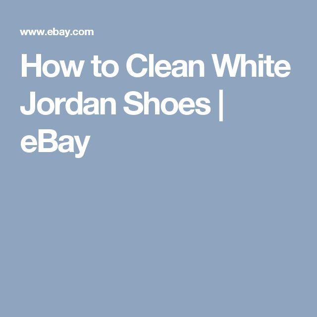 How to Clean White Jordan Shoes | eBay