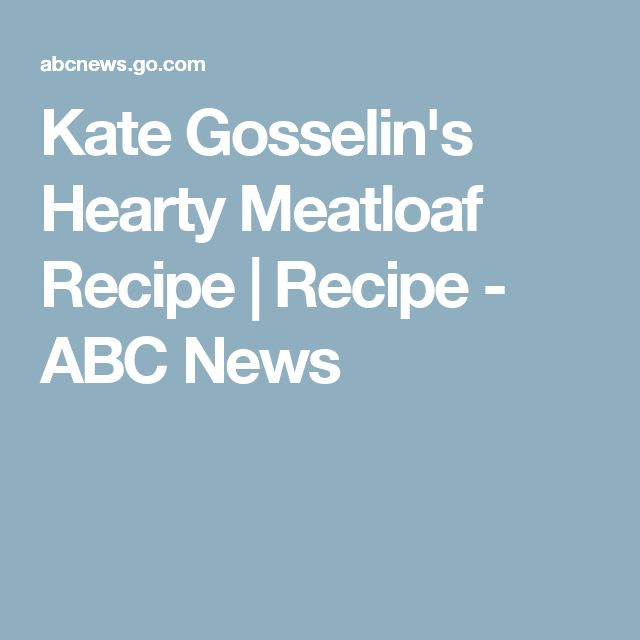 Kate Gosselin's Hearty Meatloaf Recipe | Recipe - ABC News