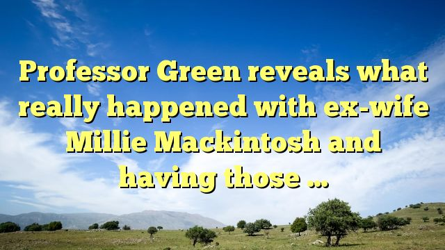 Professor Green reveals what really happened with ex-wife Millie Mackintosh and having those ... - https://twitter.com/pdoors/status/795759048649949184