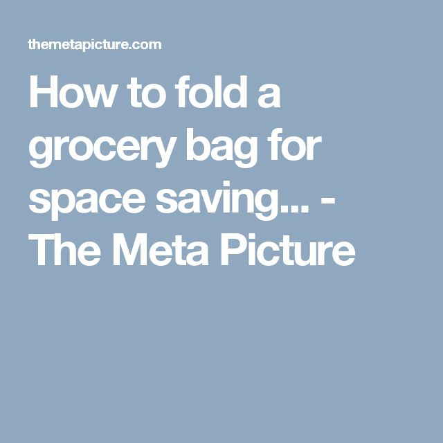 How to fold a grocery bag for space saving... - The Meta Picture