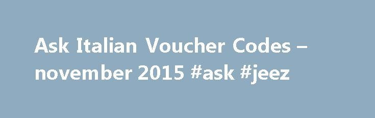 Ask Italian Voucher Codes – november 2015 #ask #jeez http://ask.nef2.com/2017/05/03/ask-italian-voucher-codes-november-2015-ask-jeez/  #ask voucher # Ask Italian vouchers Current Ask Italian voucher and Ask Italian offers Special offers for newsletter sign-ups at Ask Italian Ask Italian alternatives About Ask Italian Ask Italian is a UK restaurant chain offering delicous Italian food. If you are tired of tasteless food and long for something with unique flavor, visit Ask Italian with our…