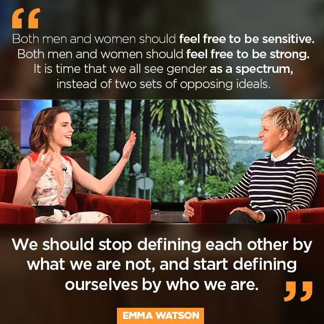 Both men and women should feel free to be sensitive. Both men and women should feel free to be strong. It is time that we all see gender as a spectrum, instead of two sets of opposing ideals. We...