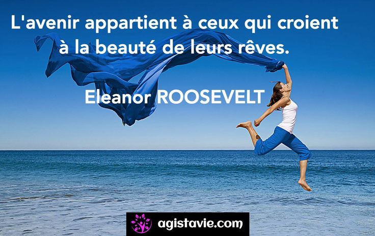 ✨ Rêves - Eleanor ROOSEVELT ✨ Site : www.agistavie.com / Facebook : https://www.facebook.com/AgisTaVie22/