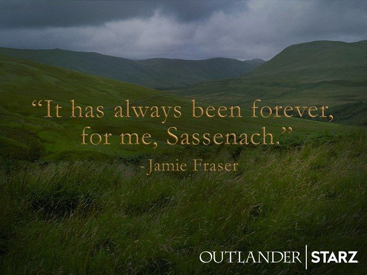 """""""It has always been forever, for me,  Sassenach."""""""