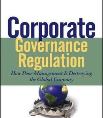Corporate Governance Regulation: How Poor Management Is Destroying The Global Economy PDF