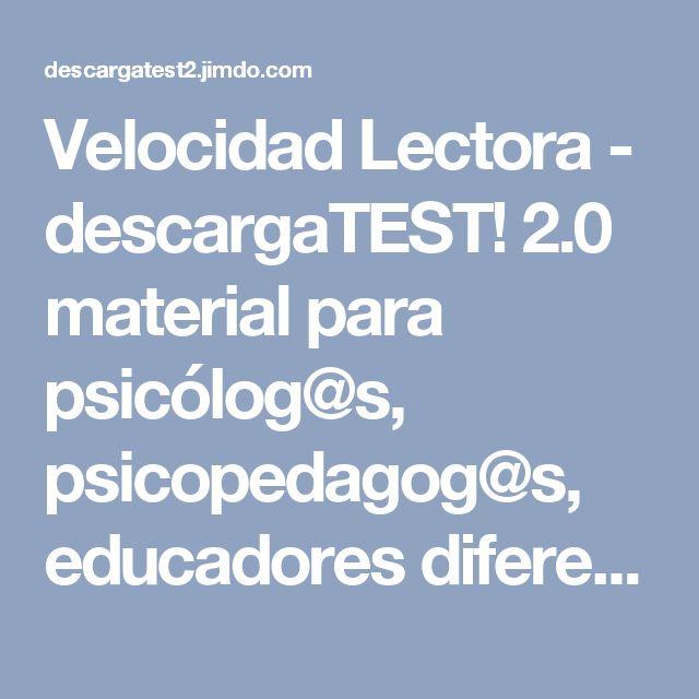 Velocidad Lectora - descargaTEST! 2.0 material para psicólog@s, psicopedagog@s, educadores diferenciales. Recursos para el aula con alumnos/as de distintas edades!