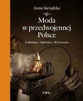Moda w przedwojennej Polsce. Codzienna, sportowa, wieczorowa-Sieradzka Anna
