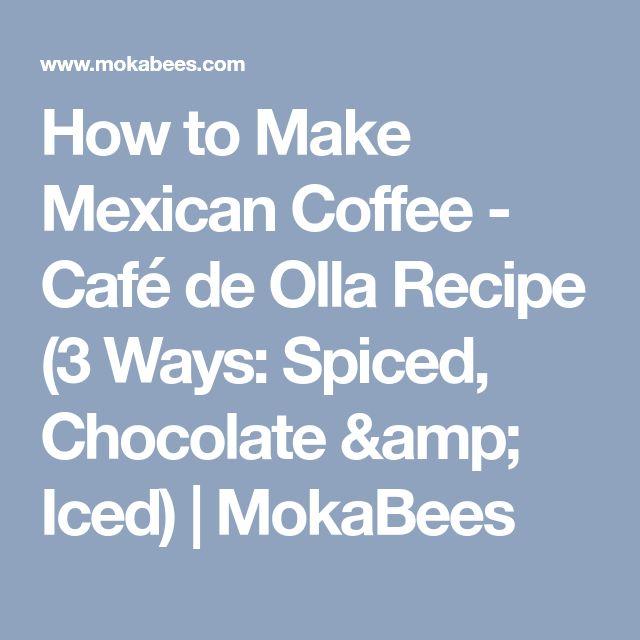 How to Make Mexican Coffee - Café de Olla Recipe (3 Ways: Spiced, Chocolate & Iced)   MokaBees