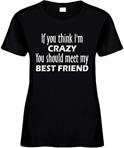 Women's Funny T-Shirt (You think I'm crazy you should meet my best friend)