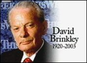 David McClure Brinkley (July 10, 1920 – June 11, 2003) was an American newscaster for NBC and ABC from 1943 to 1997. From 1956 thru 1970, he co-anchored NBC's top-rated nightly news, The Huntley–Brinkley Report, with Chet Huntley. In the 1980s and 1990s, he hosted This Week with David Brinkley for ABC News. Over the course of his career, he received ten Emmy Awards, three George Foster Peabody Awards, and the Presidential Medal of Freedom.