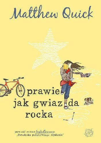 Matthiew Quick, Prawie jak gwiazda rocka, Otwarte, 2014. Optymizm, dorastanie.