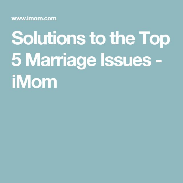 Solutions to the Top 5 Marriage Issues - iMom