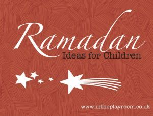 Ramadan Activities for Children | In The Playroom
