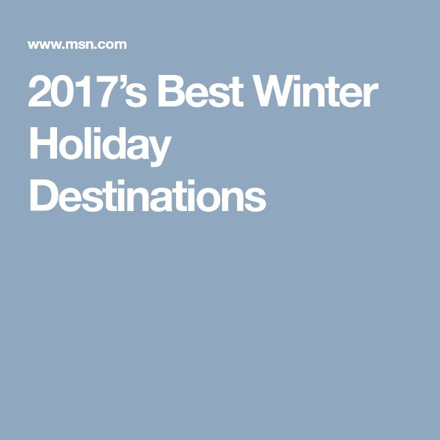 2017's Best Winter Holiday Destinations