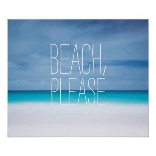 """Funny """"Beach, please"""" tropical paradise beach and azure turquoise blue sea ocean nature travel spring break Caribbean or Fiji horizon hipster humor photograph inspirational quote dorm room poster for the world traveler or spring breaker."""