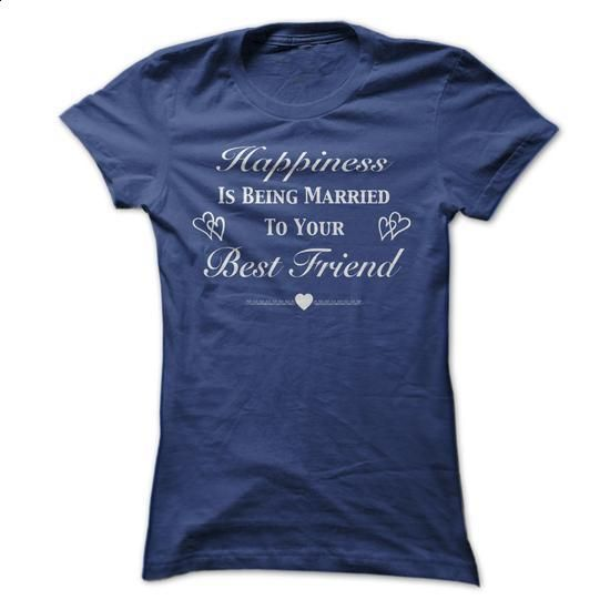 Happiness Is Being Married to Your Best Friend - #sweatshirt design #cotton shirts. SIMILAR ITEMS => https://www.sunfrog.com/LifeStyle/Happiness-Is-Being-Married-to-Your-Best-Friend-NavyBlue-Ladies.html?60505