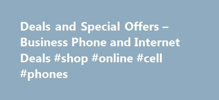 Deals and Special Offers – Business Phone and Internet Deals #shop #online #cell #phones http://mobile.remmont.com/deals-and-special-offers-business-phone-and-internet-deals-shop-online-cell-phones/  Great new deals Offer Pricing Detail Fios Internet Phone Bundle: Usage charges apply on basic line. $59.99 activation fee applies with 2 year contract; $99.99 activation fee applies with no annual contract. Wireless router available for $199.99 purchase or $9.99/mo. rental, subject to change…