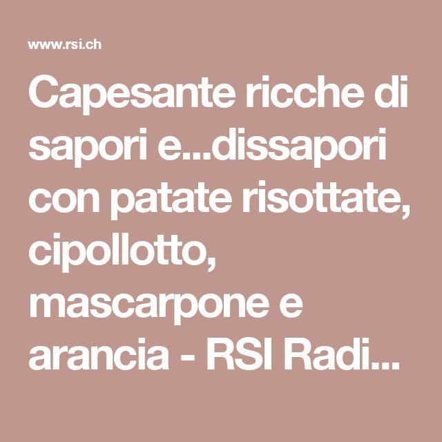 Capesante ricche di sapori e...dissapori con patate risottate, cipollotto, mascarpone e arancia - RSI Radiotelevisione svizzera