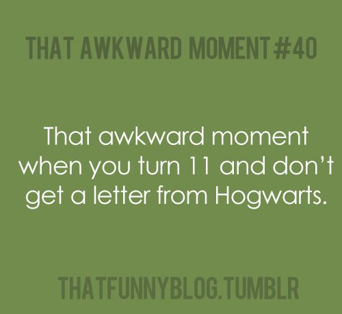 that awkward moment when you turn 11 and don't get a letter from Hogwarts. #hpTurn 11, Hogwarts, Sadness Day, Laugh, My Life, A Letters, Funny Awkward Moments, Harry Potter, True Stories