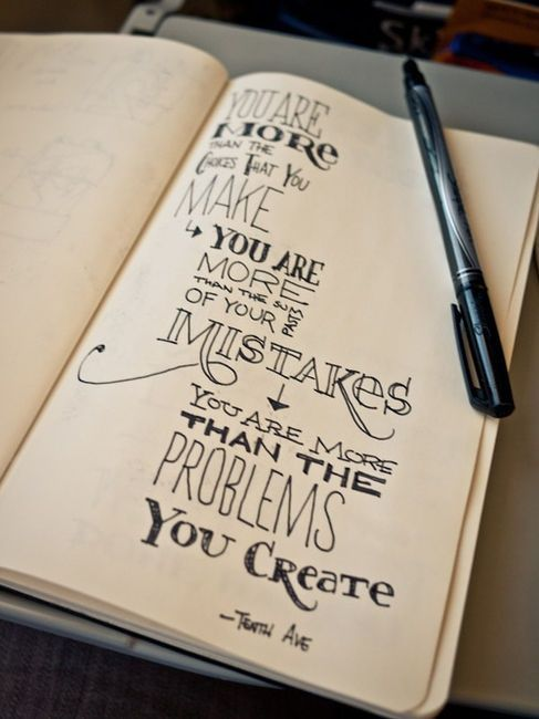 You are more than the choices that you make, more than the sum of your past mistakes, more than the problems you create.