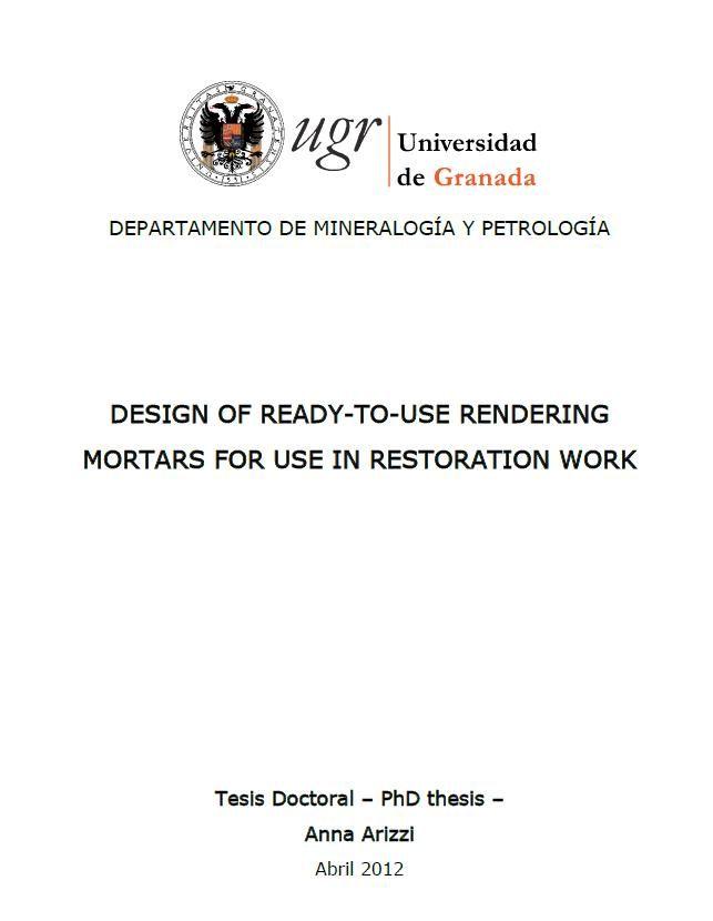 Arizzi, A. Design of ready-to-use rendering mortars for use in restoration work. Granada: Universidad de Granada, 2012. #bibliotecaugr #tesis #arquitectura