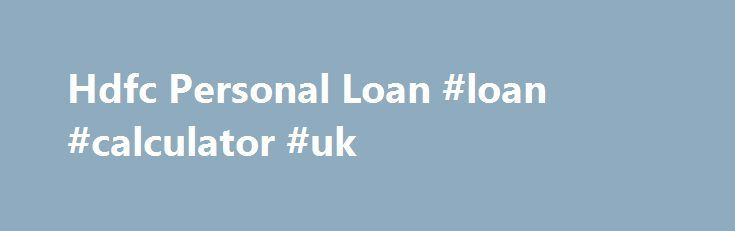 Hdfc Personal Loan #loan #calculator #uk http://loan.remmont.com/hdfc-personal-loan-loan-calculator-uk/  #hdfc personal loan # Do you want prompt funds instantly? Is the best month to month earnings falls short of rewarding your personal desires and needs? Financial loans 1500 are quick and very helpful way to obtain economic deal that allow you set up Hdfc personal loan the wanted financial situation in order to reach…The post Hdfc Personal Loan #loan #calculator #uk appeared first on Loan.