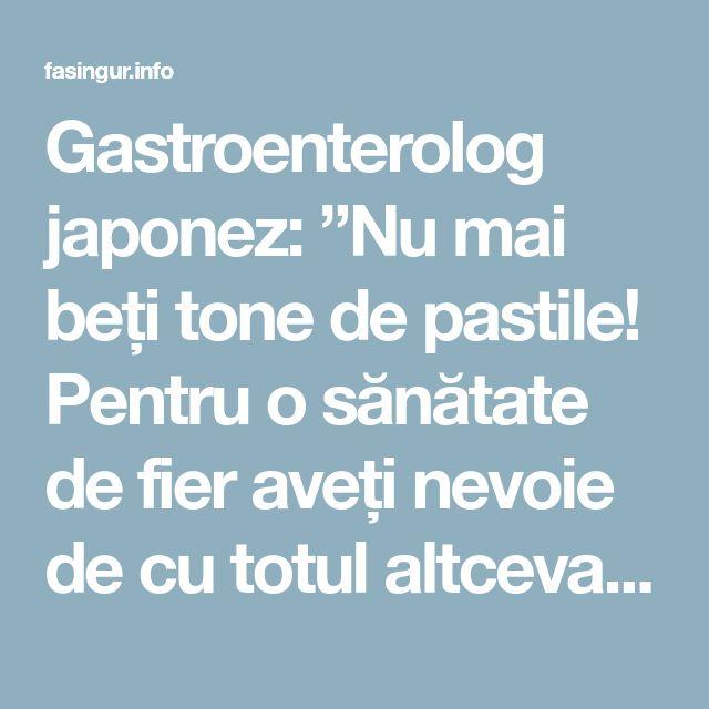 """Gastroenterolog japonez: """"Nu mai beți tone de pastile! Pentru o sănătate de fier aveți nevoie de cu totul altceva!"""" - Fasingur"""