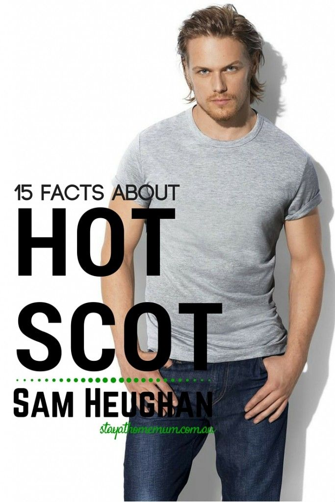How far can you go for this finely chiseled hottie? Here are 15 facts about Sam Heughan! You're Welcome!