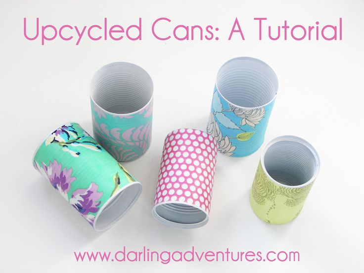 Use tin cans and scrap fabric to make beautiful containers to hold pens, makeup brushes, flowers, etc.