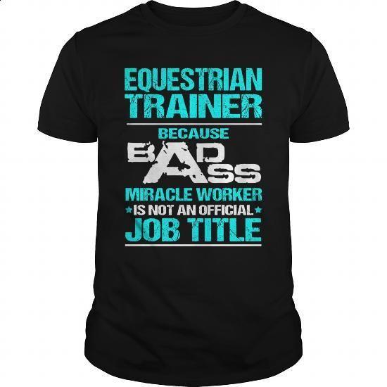 EQUESTRIAN TRAINER - BADASS - #hoodie #t shirt designs. MORE INFO => https://www.sunfrog.com/LifeStyle/EQUESTRIAN-TRAINER--BADASS-Black-Guys.html?60505