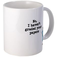 """""""No, I Havent Graded Your Papers"""" Mug #teacher #gifts"""