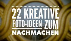 Kreative Foto Ideen zum nachmachen für echte Wow-Fotos