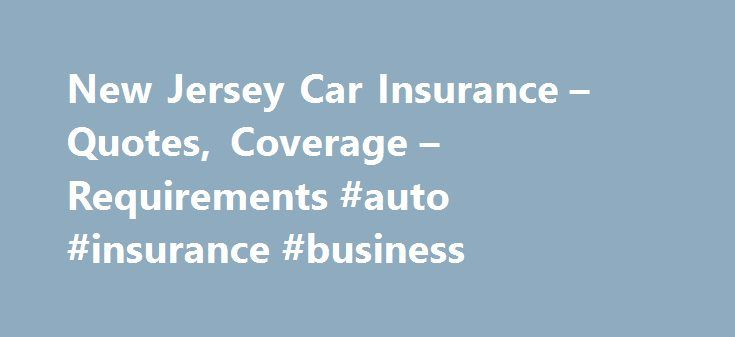 New Jersey Car Insurance – Quotes, Coverage – Requirements #auto #insurance #business http://insurance.remmont.com/new-jersey-car-insurance-quotes-coverage-requirements-auto-insurance-business/  #nj car insurance # Car Insurance in New Jersey New Jersey Car Insurance When it comes to obtaining car insurance in New Jersey, you have options. New Jersey offers several avenues for you to fulfill the state's car insurance requirements. Read more to learn about rates, policy options, and how to…