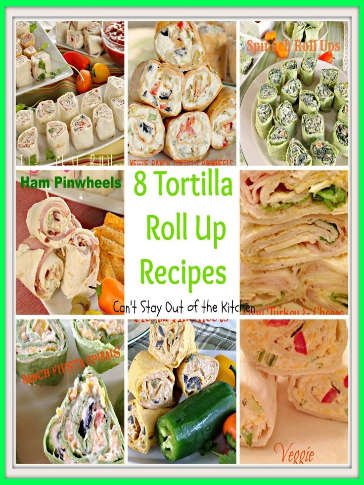 8 Tortilla Roll Up Recipes - Can't Stay Out Of The Kitchen