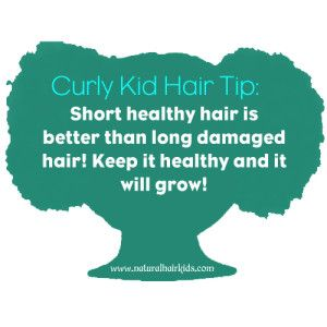 Curly Kid Hair tip #16 Curly Kid Hair Tip #16: Short healthy hair is better than long damaged hair! Keep it healthy and it will grow! Natural Hair Care for kids | Go to www.naturalhairki... to see more tips, posts and pics like this! | natural hair | protective styles |