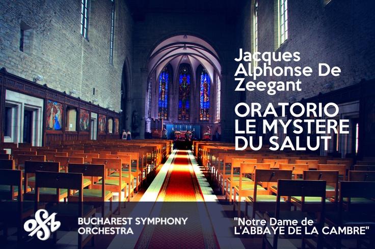 "Near Brussels on 22 March? BSO invites you at 8pm to the world premiere performance of Jacques-Alphonse De Zeegant's Oratorio ""Le Mystère du Salut"". ""Notre Dame de l'Abbaye de la Cambre"" church will be the host of the concert - http://symphorchestra.ro/world-premiere-oratorio-le-mystere-du-salut/"