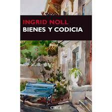 Bienes y codicia / Ingrid Noll ; traducción de Marina Widmer.. Barcelona : Circe, 2015.