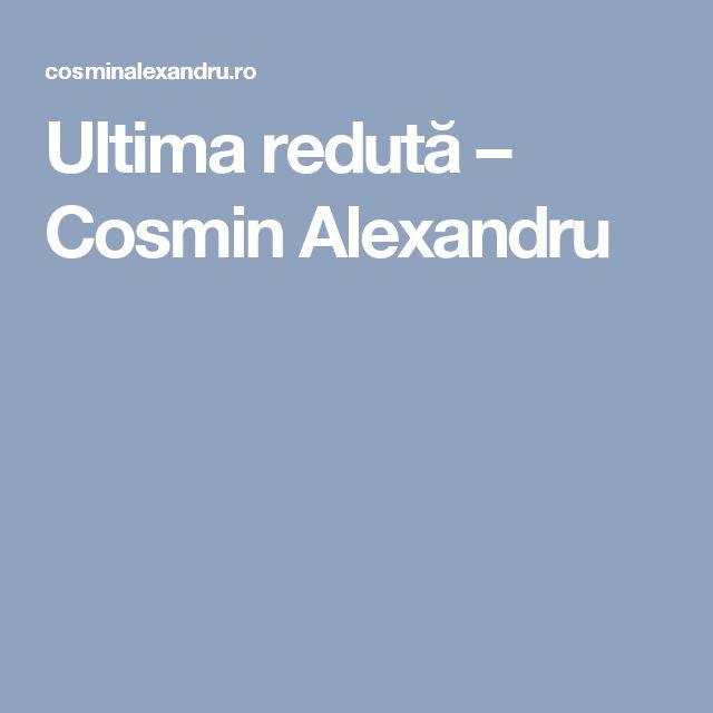 Ultima redută – Cosmin Alexandru