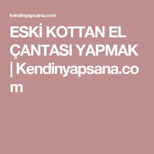 ESKİ KOTTAN EL ÇANTASI YAPMAK | Kendinyapsana.com