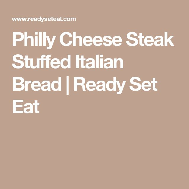 Philly Cheese Steak Stuffed Italian Bread | Ready Set Eat